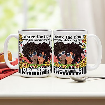 You're the Mom Everyone Wishes They Had 15oz Mug by Suzy Toronto