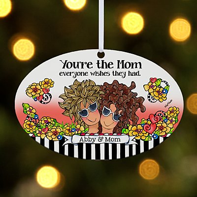 You're the Mom Everyone Wishes They Had Oval Ornament by Suzy Toronto